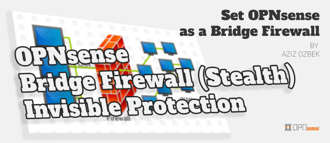 OPNsense Bridge Firewall(Stealth)-🛡Invisible Protection | Aziz Ozbek